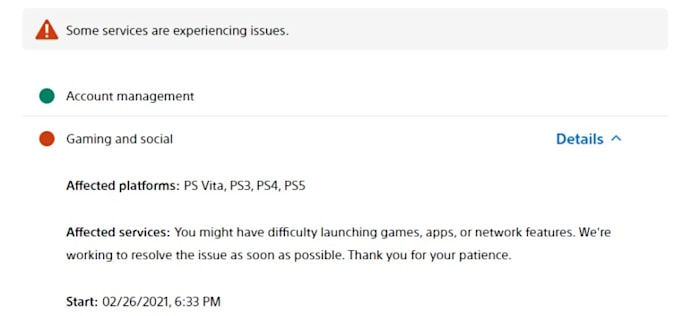 Affected Platforms: PS Vita, PS3, PS4, PS5 Affected Services: You may have difficulty starting games, apps or network functions.  We are working to fix the problem as soon as possible.  Thank you for your patience.